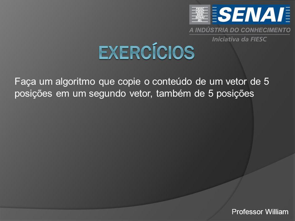 exercícios Faça um algoritmo que copie o conteúdo de um vetor de 5 posições em um segundo vetor, também de 5 posições.