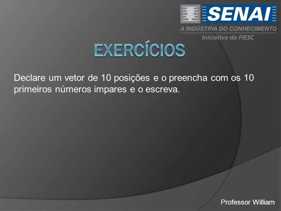 exercícios Declare um vetor de 10 posições e o preencha com os 10 primeiros números impares e o escreva.