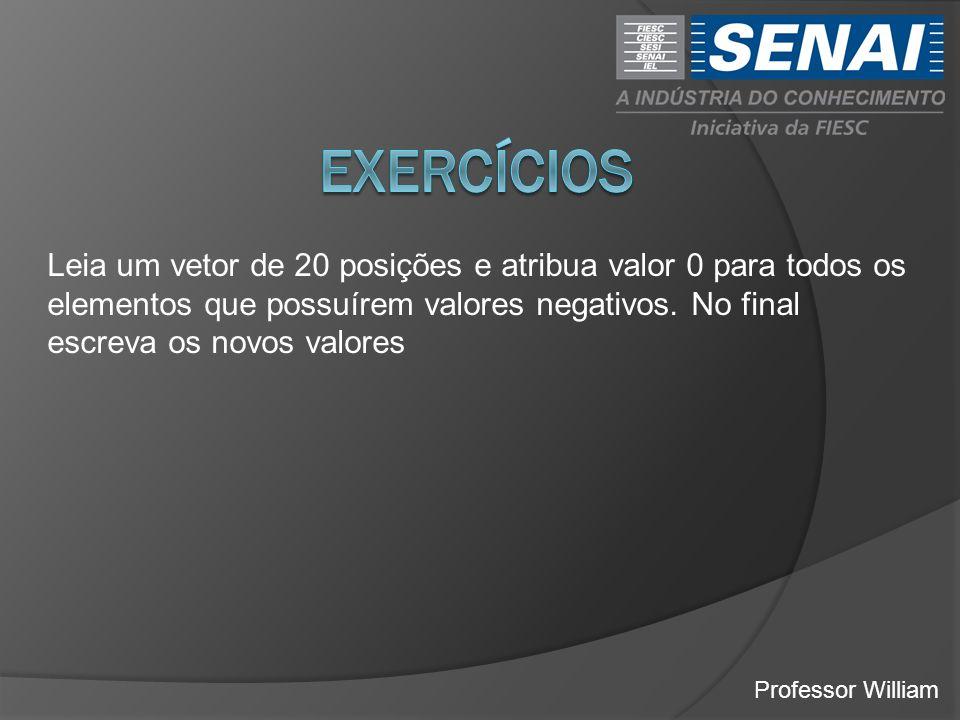 exercícios Leia um vetor de 20 posições e atribua valor 0 para todos os elementos que possuírem valores negativos. No final escreva os novos valores.