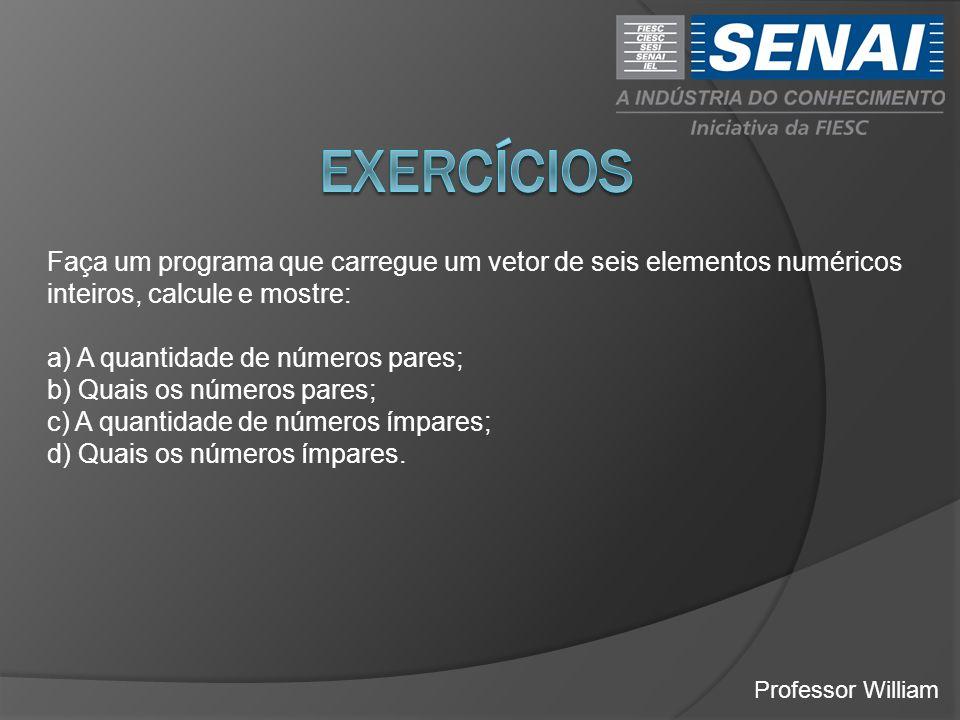 exercícios Faça um programa que carregue um vetor de seis elementos numéricos inteiros, calcule e mostre:
