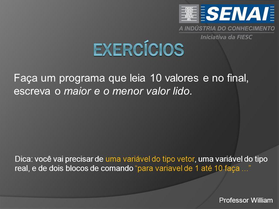 exercícios Faça um programa que leia 10 valores e no final, escreva o maior e o menor valor lido.