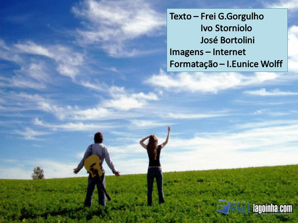 Texto – Frei G.Gorgulho Ivo Storniolo José Bortolini Imagens – Internet Formatação – I.Eunice Wolff