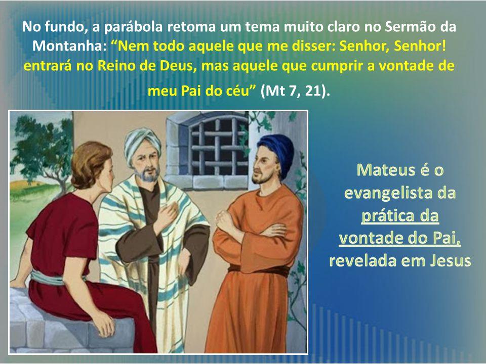 Mateus é o evangelista da prática da vontade do Pai, revelada em Jesus
