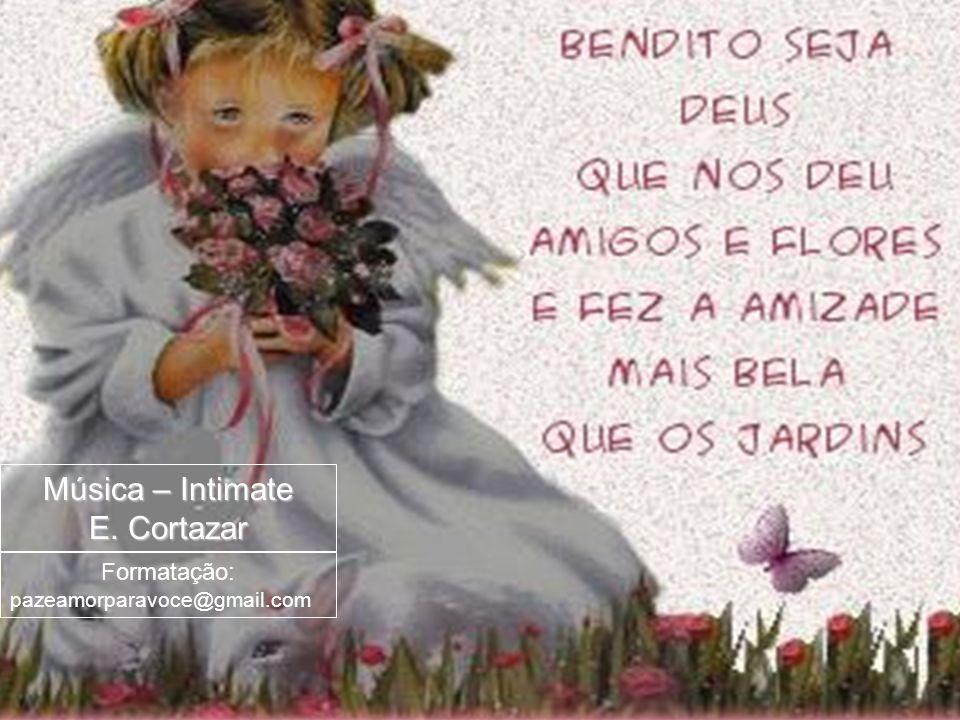 Música – Intimate E. Cortazar Formatação: pazeamorparavoce@gmail.com