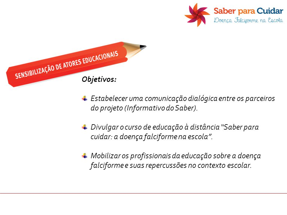 Objetivos: Estabelecer uma comunicação dialógica entre os parceiros do projeto (Informativo do Saber).