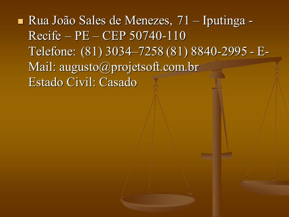 Rua João Sales de Menezes, 71 – Iputinga - Recife – PE – CEP 50740-110 Telefone: (81) 3034–7258 (81) 8840-2995 - E-Mail: augusto@projetsoft.com.br Estado Civil: Casado