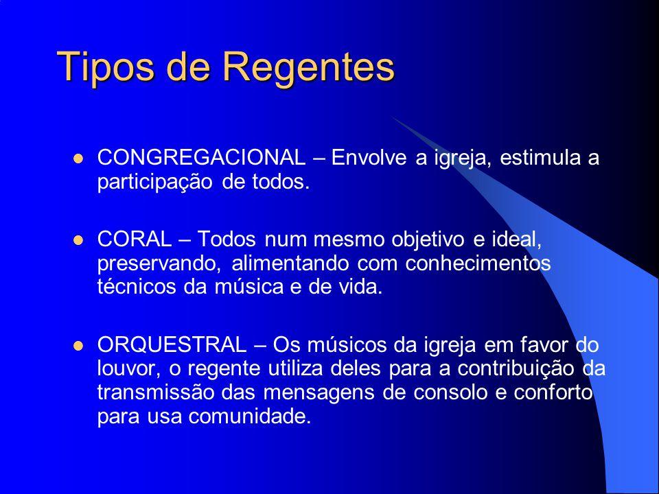 Tipos de Regentes CONGREGACIONAL – Envolve a igreja, estimula a participação de todos.