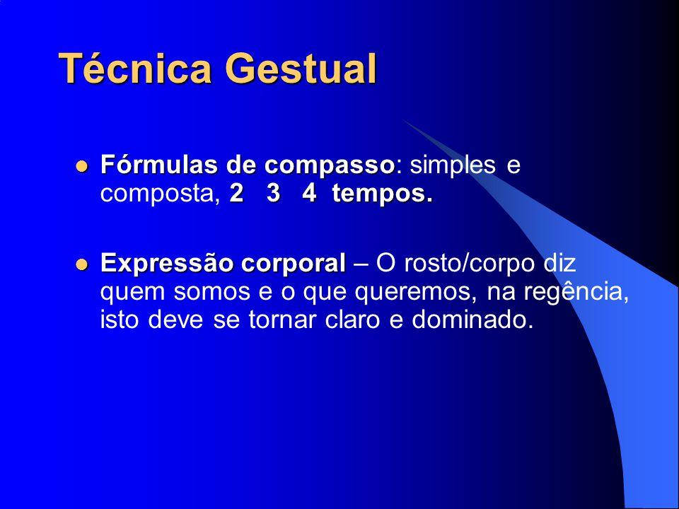 Técnica Gestual Fórmulas de compasso: simples e composta, 2 3 4 tempos.
