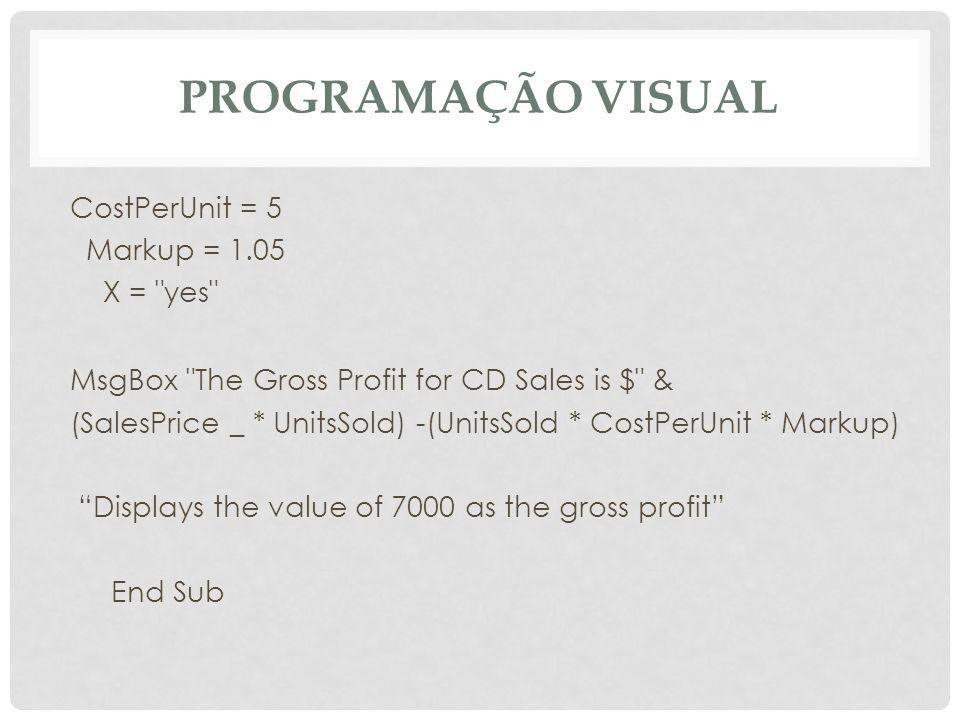 Programação Visual CostPerUnit = 5 Markup = 1.05 X = yes