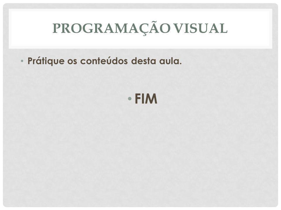 Programação Visual Prátique os conteúdos desta aula. FIM