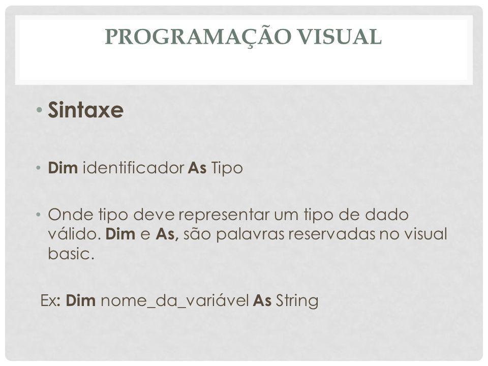 Programação Visual Sintaxe Dim identificador As Tipo