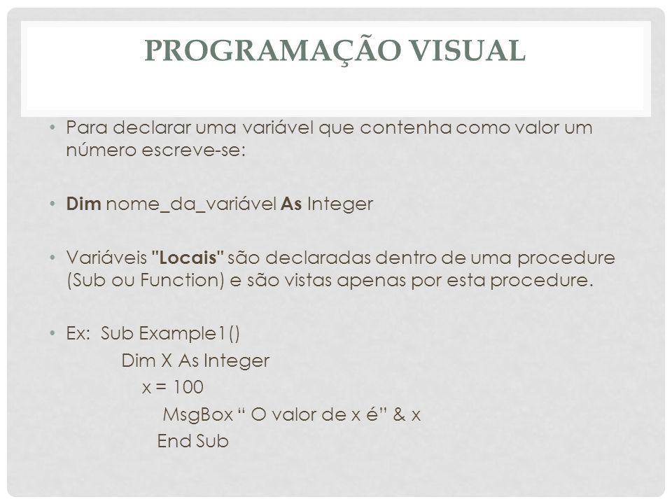 Programação Visual Para declarar uma variável que contenha como valor um número escreve-se: Dim nome_da_variável As Integer.