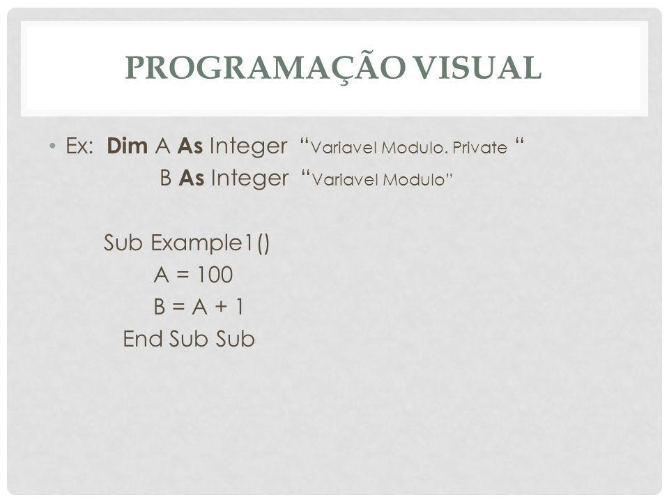Programação Visual Ex: Dim A As Integer Variavel Modulo. Private