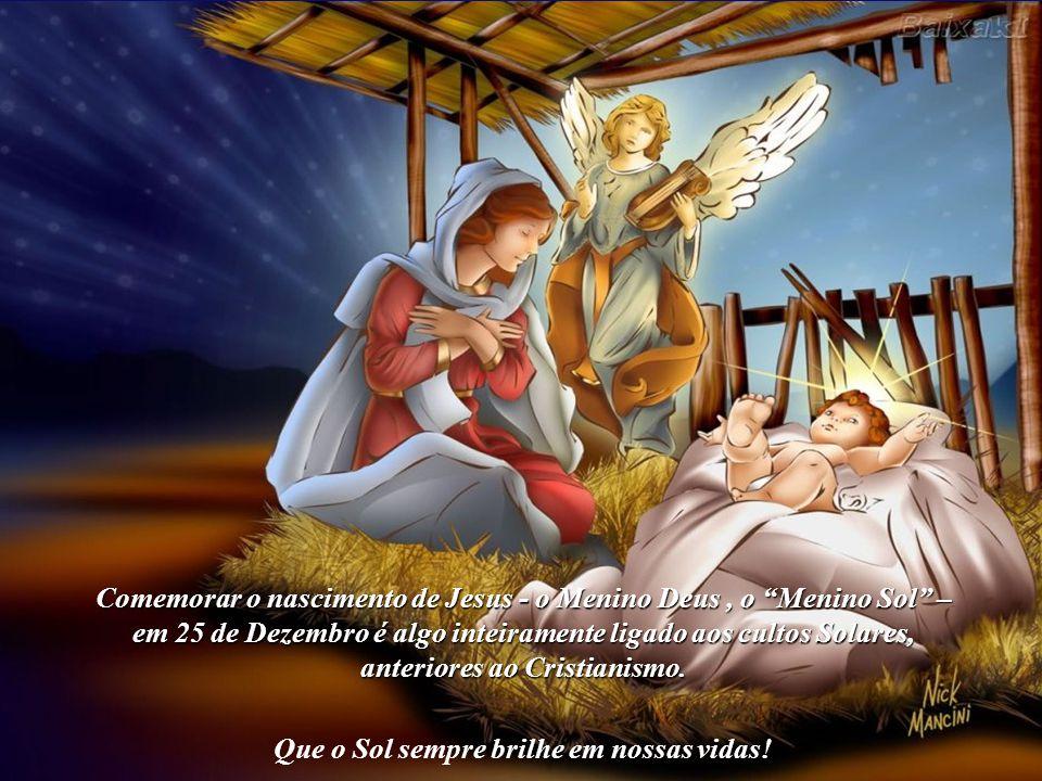 Comemorar o nascimento de Jesus - o Menino Deus , o Menino Sol –