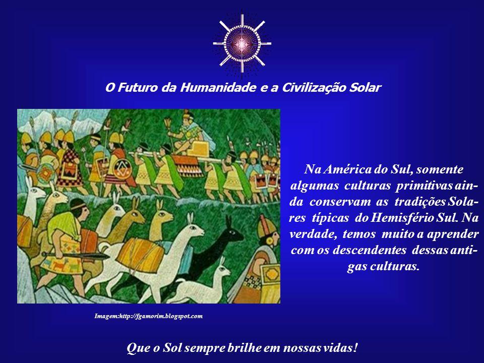 ☼ Na América do Sul, somente algumas culturas primitivas ain-