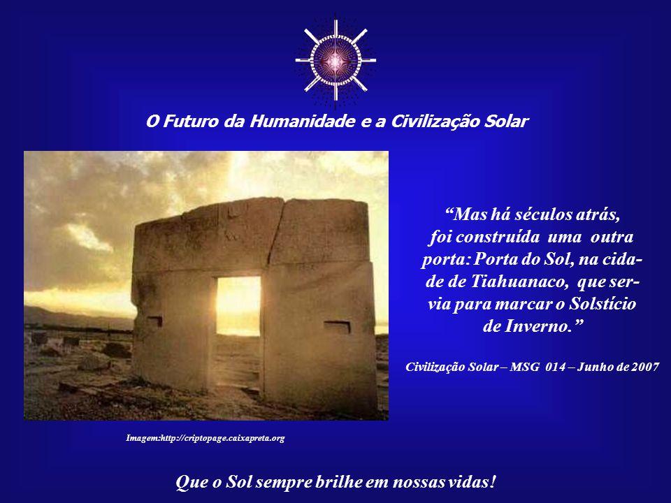 ☼ Mas há séculos atrás, foi construída uma outra