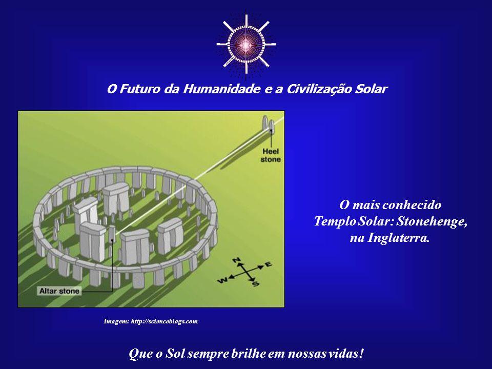 ☼ O mais conhecido Templo Solar: Stonehenge, na Inglaterra.
