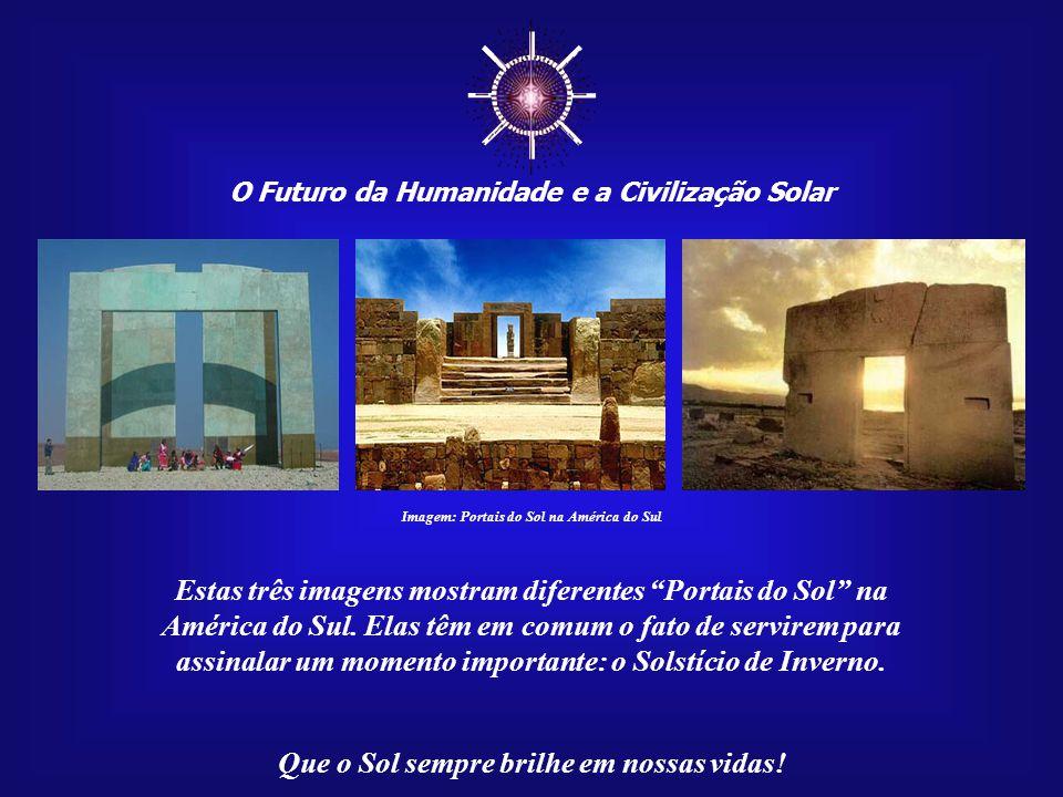 ☼ Estas três imagens mostram diferentes Portais do Sol na