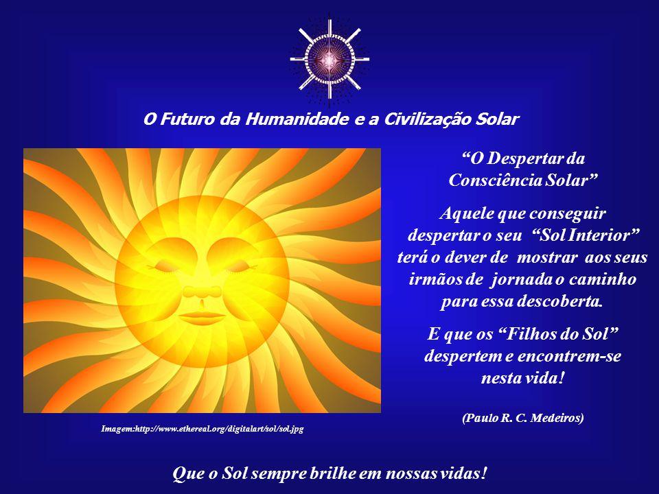 ☼ O Despertar da Consciência Solar Aquele que conseguir
