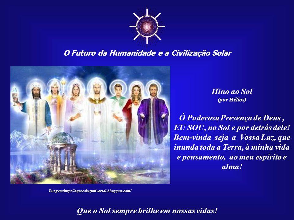 ☼ Hino ao Sol Ó Poderosa Presença de Deus ,