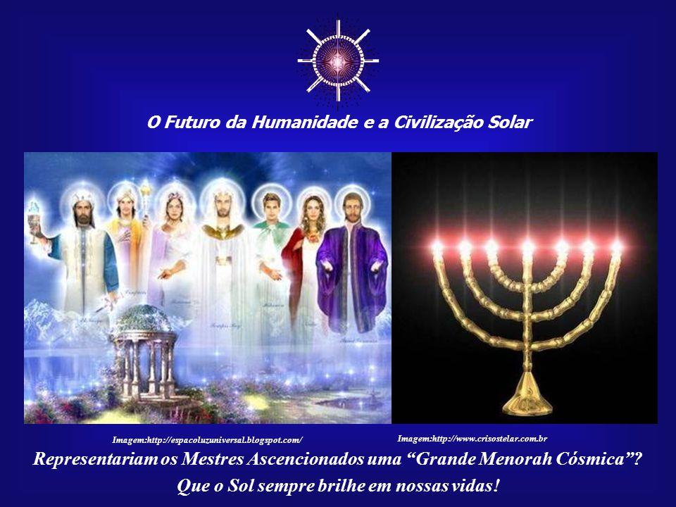 ☼ O Futuro da Humanidade e a Civilização Solar. Imagem:http://espacoluzuniversal.blogspot.com/ Imagem:http://www.crisostelar.com.br.