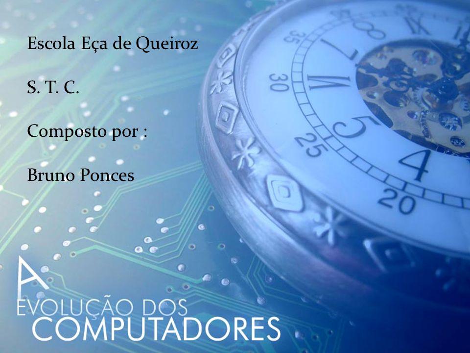 Escola Eça de Queiroz S. T. C. Composto por : Bruno Ponces