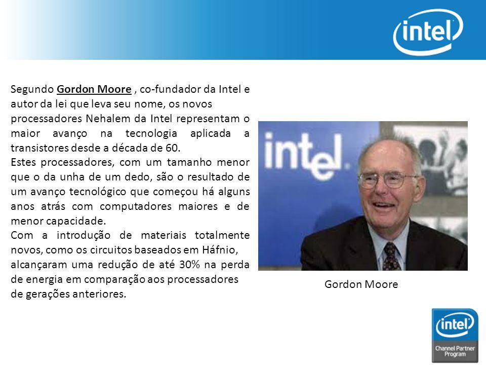 Segundo Gordon Moore , co-fundador da Intel e autor da lei que leva seu nome, os novos