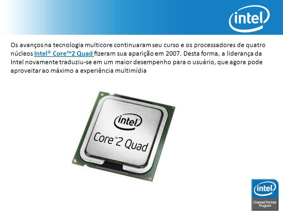 Os avanços na tecnologia multicore continuaram seu curso e os processadores de quatro