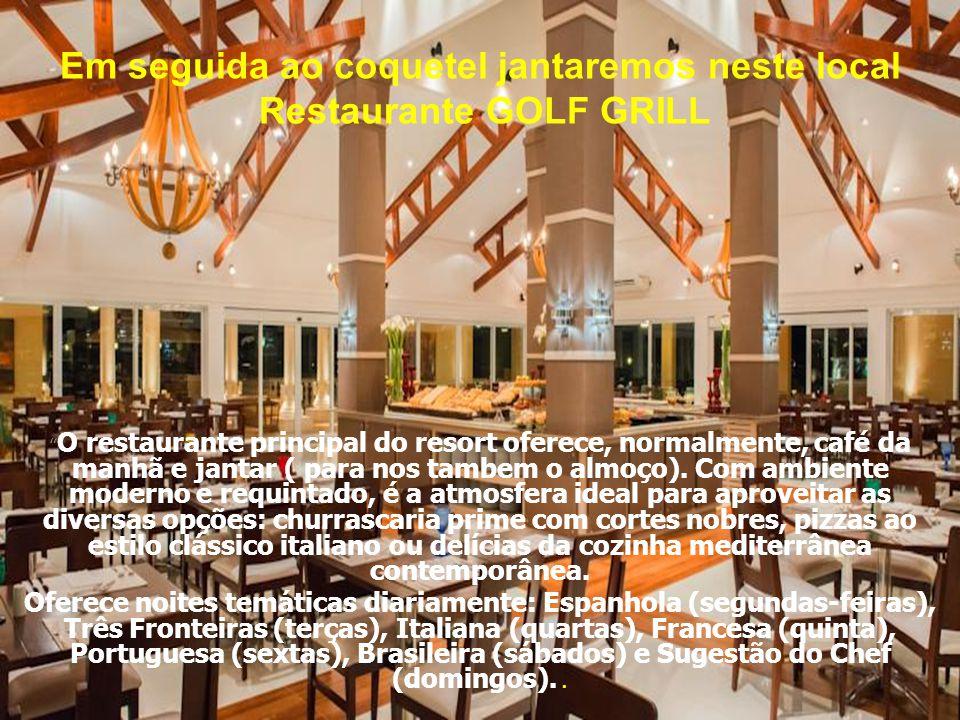 Em seguida ao coquetel jantaremos neste local Restaurante GOLF GRILL