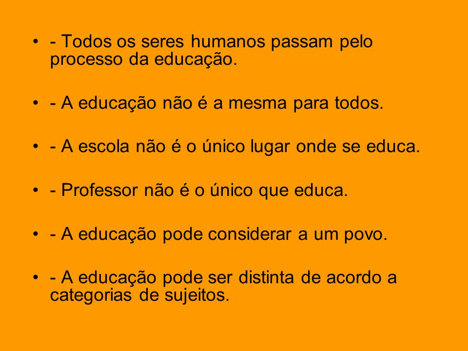 - Todos os seres humanos passam pelo processo da educação.