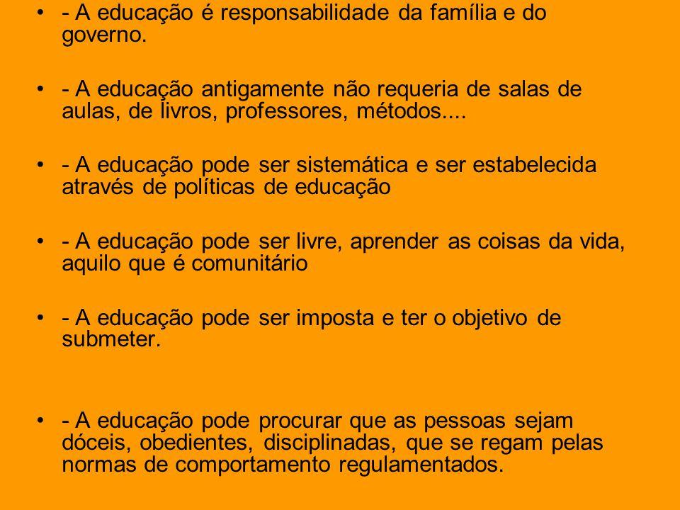 - A educação é responsabilidade da família e do governo.