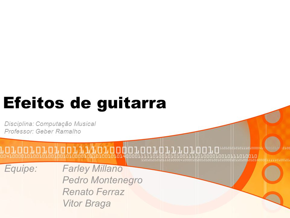 Efeitos de guitarra Equipe: Farley Millano Pedro Montenegro