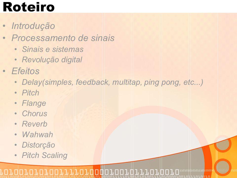 Roteiro Introdução Processamento de sinais Efeitos Sinais e sistemas