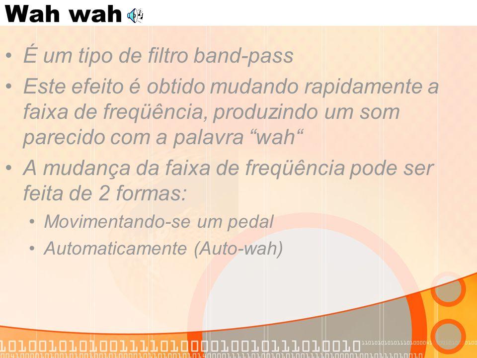 Wah wah É um tipo de filtro band-pass
