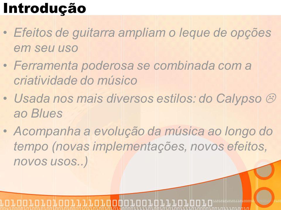 Introdução Efeitos de guitarra ampliam o leque de opções em seu uso