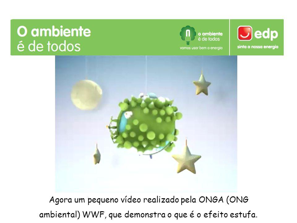 Agora um pequeno vídeo realizado pela ONGA (ONG ambiental) WWF, que demonstra o que é o efeito estufa.