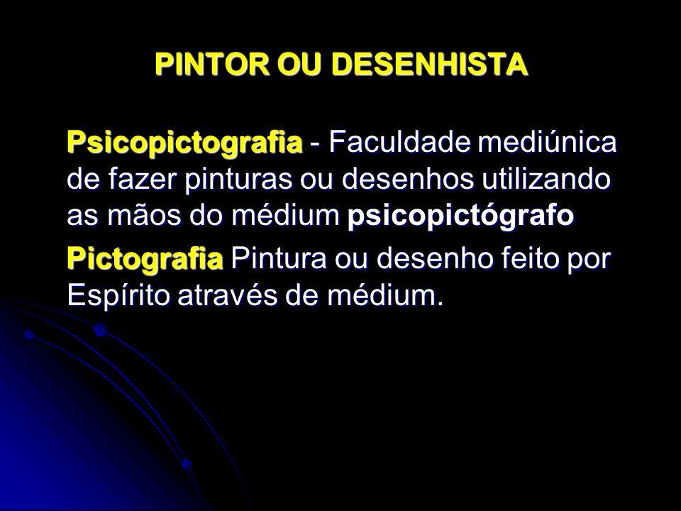 PINTOR OU DESENHISTA Psicopictografia - Faculdade mediúnica de fazer pinturas ou desenhos utilizando as mãos do médium psicopictógrafo.