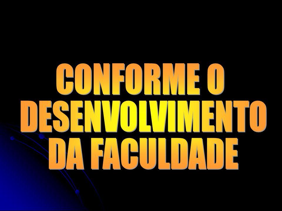 CONFORME O DESENVOLVIMENTO DA FACULDADE