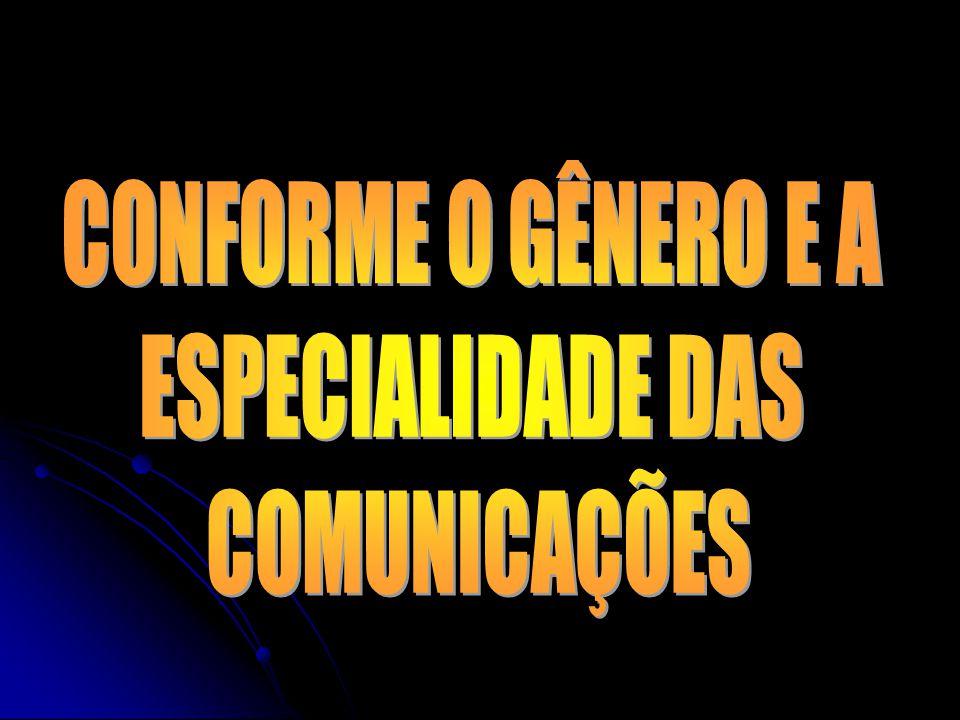 CONFORME O GÊNERO E A ESPECIALIDADE DAS COMUNICAÇÕES