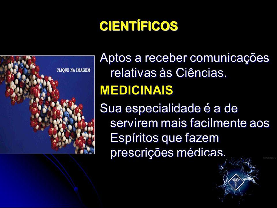 CIENTÍFICOS Aptos a receber comunicações relativas às Ciências. MEDICINAIS.