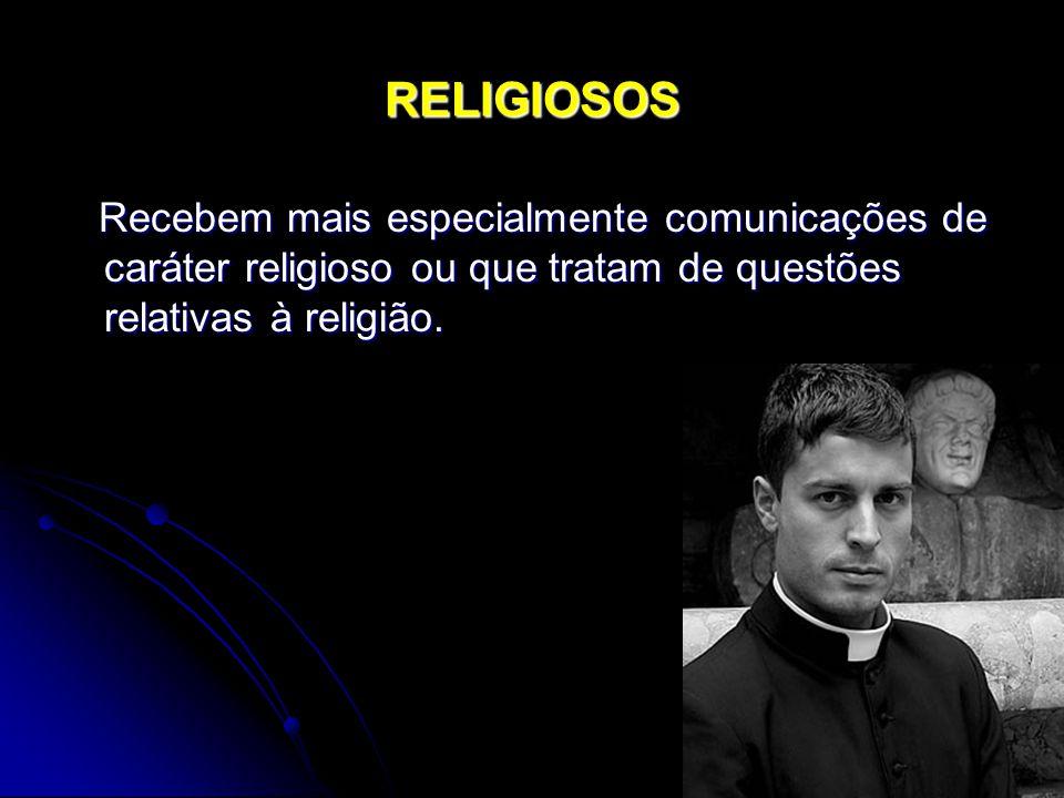 RELIGIOSOS Recebem mais especialmente comunicações de caráter religioso ou que tratam de questões relativas à religião.