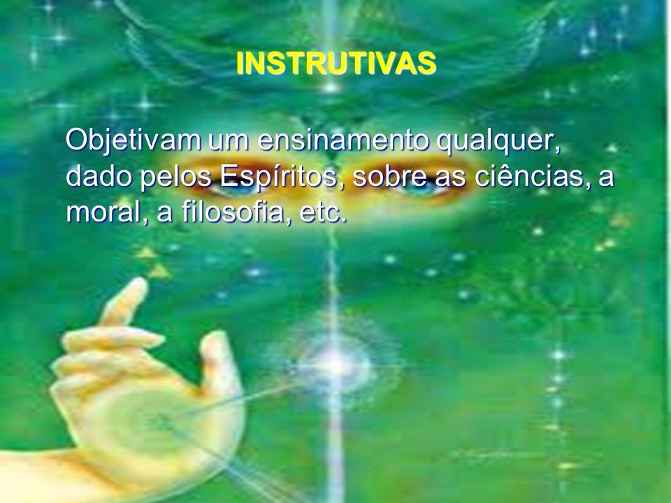 INSTRUTIVAS Objetivam um ensinamento qualquer, dado pelos Espíritos, sobre as ciências, a moral, a filosofia, etc.