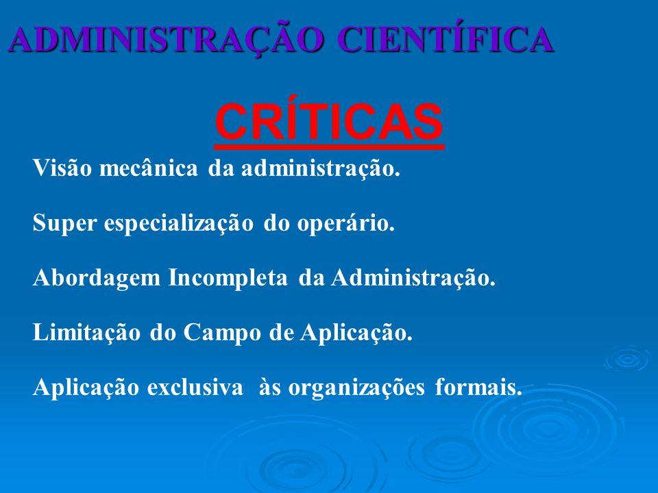 CRÍTICAS ADMINISTRAÇÃO CIENTÍFICA Visão mecânica da administração.