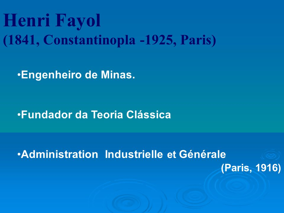 Henri Fayol (1841, Constantinopla -1925, Paris)