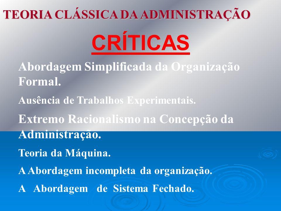 CRÍTICAS TEORIA CLÁSSICA DA ADMINISTRAÇÃO