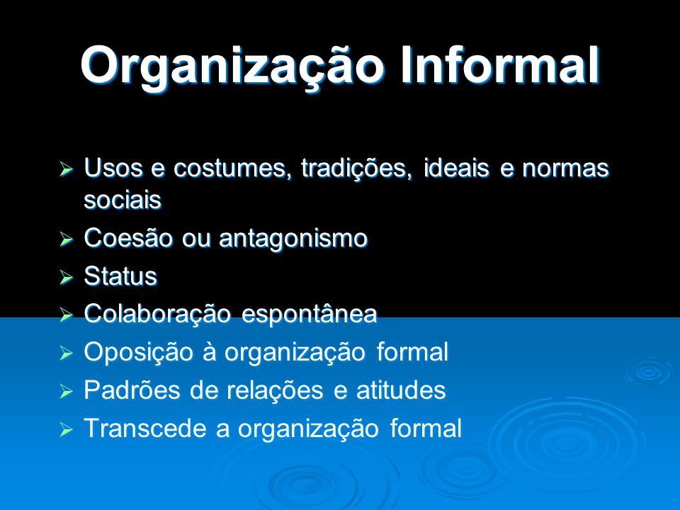 Organização Informal Usos e costumes, tradições, ideais e normas sociais. Coesão ou antagonismo. Status.