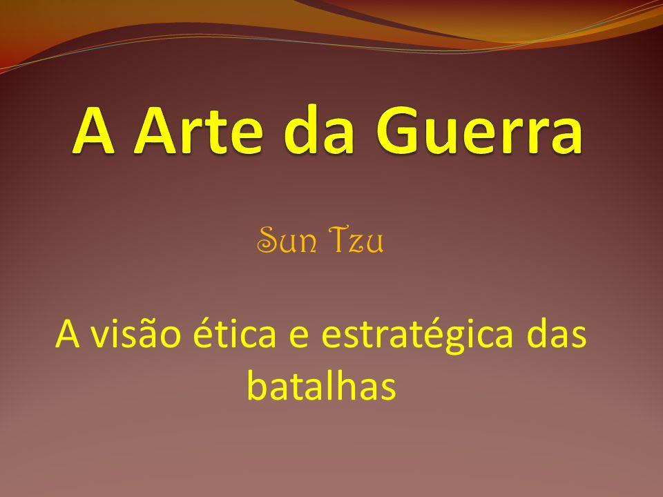 Sun Tzu A visão ética e estratégica das batalhas