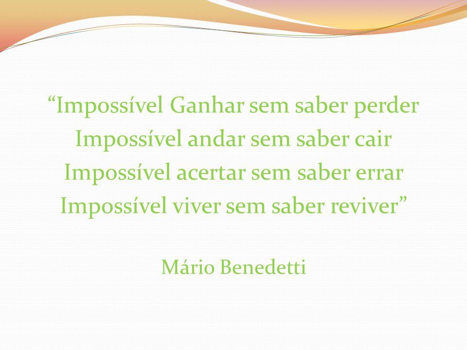 Impossível Ganhar sem saber perder Impossível andar sem saber cair