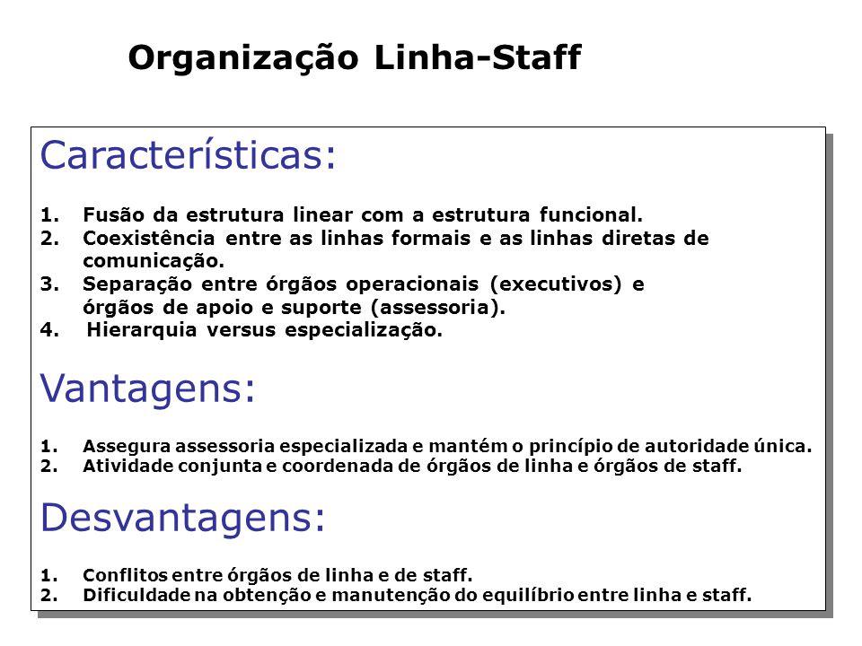 Características: Vantagens: Desvantagens: Organização Linha-Staff