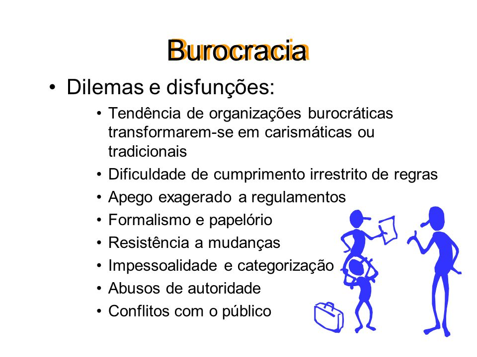Burocracia Dilemas e disfunções: